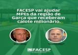 Facesp vai ajudar MPEs da região de Garça que receberam calote milionário