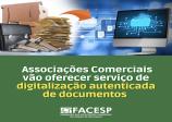 Associações Comerciais da rede Facesp vão oferecer serviço de digitalização autenticada de documentos