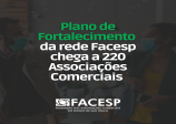 Plano de Fortalecimento da rede Facesp chega a 220 Associações Comerciais